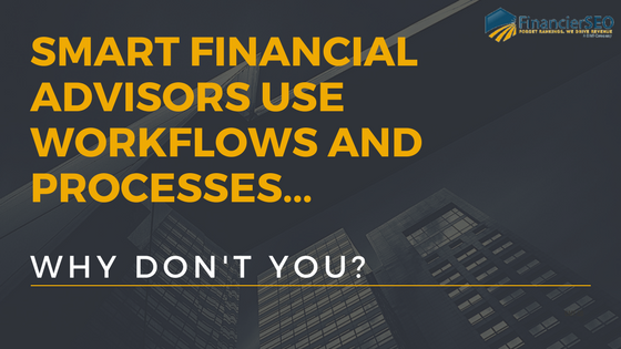 smart financial advisors use workflows and processes